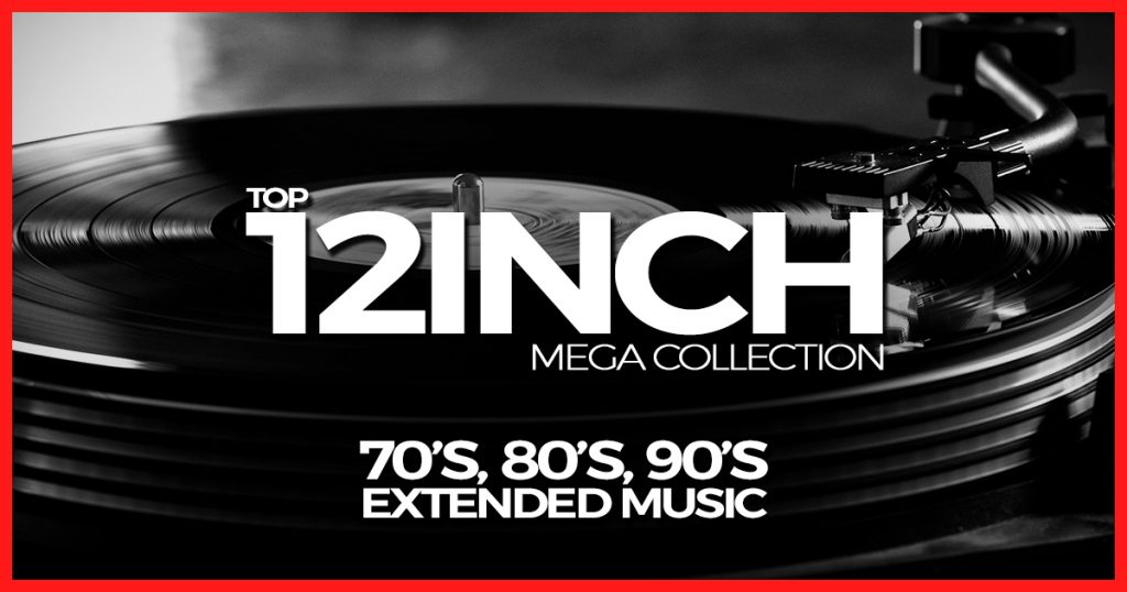 Top 12Inch MEGA COLLECTION (70's, 80's, 90's Extended Music